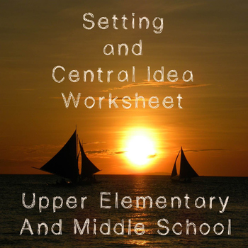 Setting and Central Idea Handout and Graphic Organizer: Upper Elementary