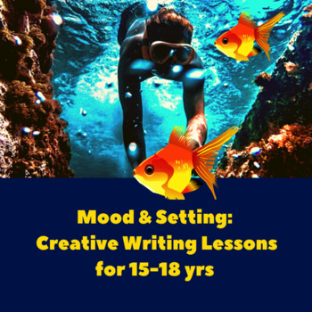 Setting and Mood: Creative Writing Lesson Plans for 15 to 18 yrs