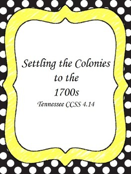 Settling the Colonies to the 1700s Tennessee ccss 4.14