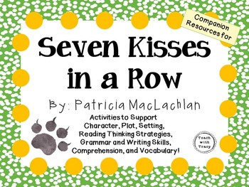 Seven Kisses in a Row by Patricia MacLachlan:  A Complete Literature Study!