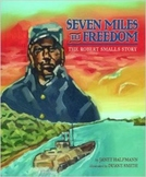 Seven Miles to Freedom: The Robert Smalls Story Black History/ Civil War
