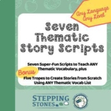 Seven Story Scripts for Thematic Vocab