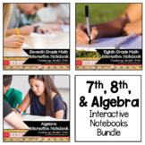 Seventh, Eighth and Algebra Interactive Notebooks Bundle