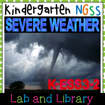 Severe Weather A Kindergarten Ngss Unit K Ess3 2 By Lab And Library