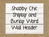 Shabby Chic Shiplap and Burlap Word Wall Header