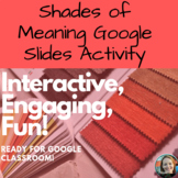 Distance Learning: Shades of Meaning Interactive Google Sl