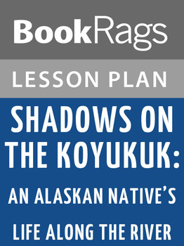 Shadows on the Koyukuk: An Alaskan Native's Life Along the River Lesson Plans