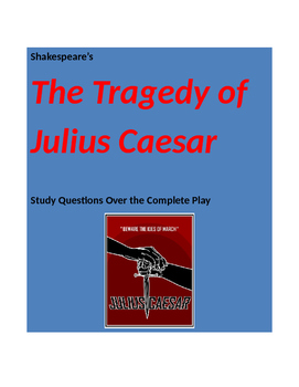 Shakespeare ~ The Tragedy of Julius Caesar Study Questions