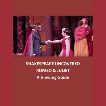 Romeo and Juliet Shakespeare Uncovered: Viewing Guide