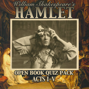 Shakespeare's Hamlet Act I-V Quiz Pack — Open Book & Critical Thinking!