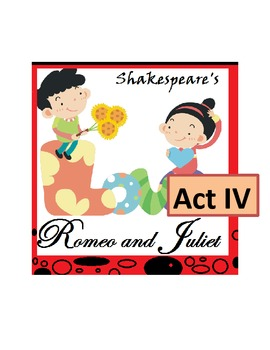 Shakespeare's Romeo and Juliet, Act IV -- Scripted Lesson Plans and Activities