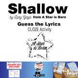 Shallow by Lady Gaga - Guess the Song Lyrics -  CLOZE Activity