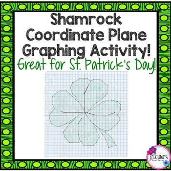 Shamrock Coordinate Plane Graphing Activity. Great for St. Patrick's Day!