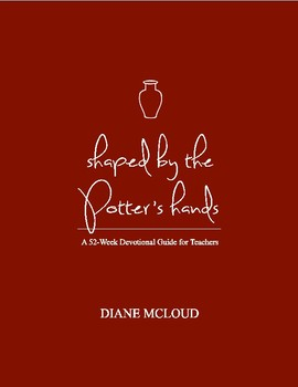 Shaped By The Potter's Hands - 52 Weekly Devotions for Christian Teachers