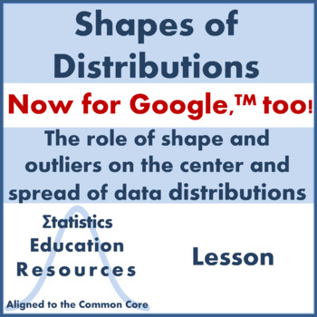 Shapes of Distributions: Statistics for Center and Spread (Common Core Aligned)