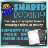 Shared Reading for Elephant & Piggie - My Friend is Sad (Level G)