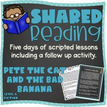 Shared reading for Pete the Cat and the Bad Banana (Level G)