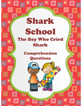 Shark School - The Boy Who Cried Shark - Comprehension Questions