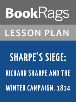 Sharpe's Siege: Richard Sharpe and the Winter Campaign, 1814 Lesson Plans