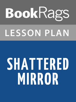 Shattered Mirror Lesson Plans