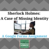 Sherlock Holmes: A Case of Missing Identity (Google Forms