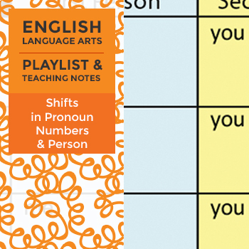 Shifts in Pronoun Numbers and Person - Playlist and Teaching Notes