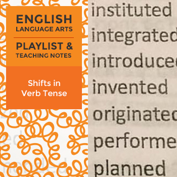 Shifts in Verb Tense - Playlist and Teaching Notes