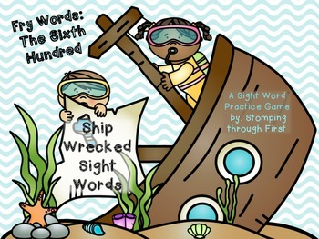 Ship Wrecked Sight Words- The Sixth Hundred Fry Words