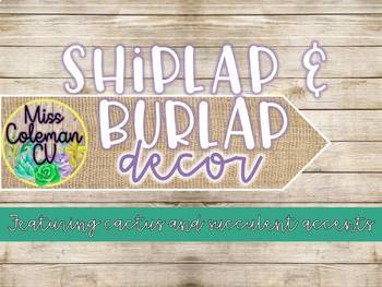 EDITABLE Shiplap, Burlap, Cactus, and Succulent Decor