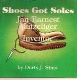 Shoes Got Soles Jan Earnest Matzeliger Inventor