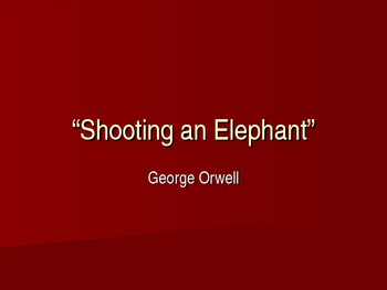 """""""Shooting an Elephant"""" George Orwell- PowerPoint on Backgr"""