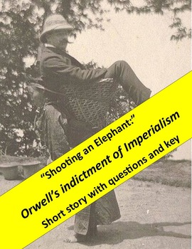 Shooting an Elephant:  Orwell's indictment of Imperialsim with questions & key
