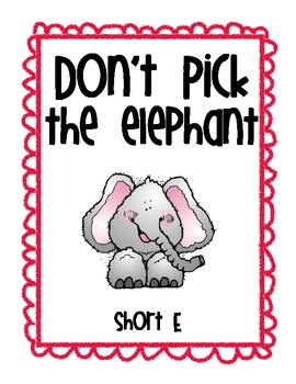 Short E Don't Pick the Elephant