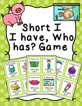 Short I CVC Words I Have Who Has? Game