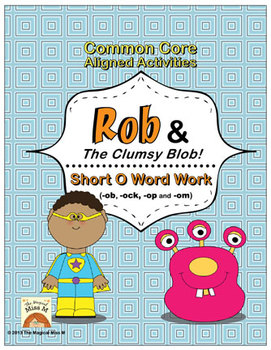 short o vowel word work rob and the clumsy blob common core aligned
