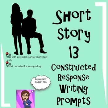 Short Story : 13 Constructed Response Prompts: Any Short Story