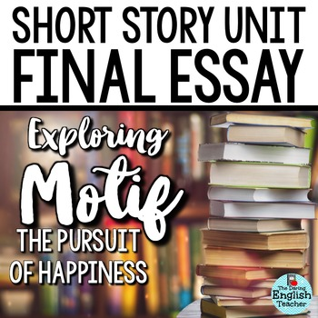 short story unit final essay analyzing motif the pursuit of  short story unit final essay analyzing motif the pursuit of happiness
