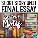 Short Story Unit Final Essay: Analyzing MOTIF (Loyalty)