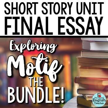 Short Story Unit Final Essay BUNDLE: Analyzing MOTIF