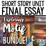 Short Story Unit Final Essay BUNDLE: Analyzing MOTIF