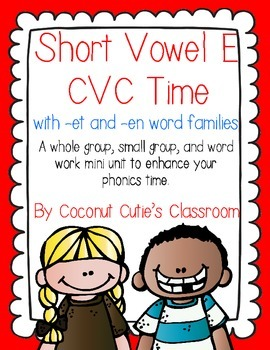 Short Vowel E CVC Time {with -et & -en word families}