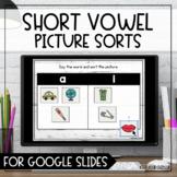 Short Vowel Picture Sorts for Google Slides | Distance Learning