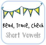 Short Vowel Practice:  Read Trace Check