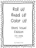 Short Vowel Roll It! Read It! Color it!