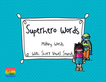 Short Vowel Superheroes {Making Words with Word Families}