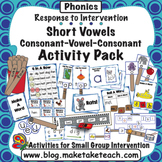 Short Vowels and CVC Activity Pack- Response to Intervention