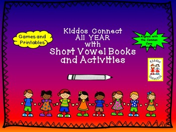 Short Vowels - Kiddos Connect All Year with Short Vowel Bo