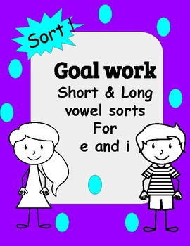 Short and Long vowel sort  e and i  goal work for short vowel sorts