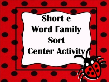 Short e Word Family Sort Center Activity