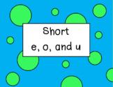 Short e, o, and u